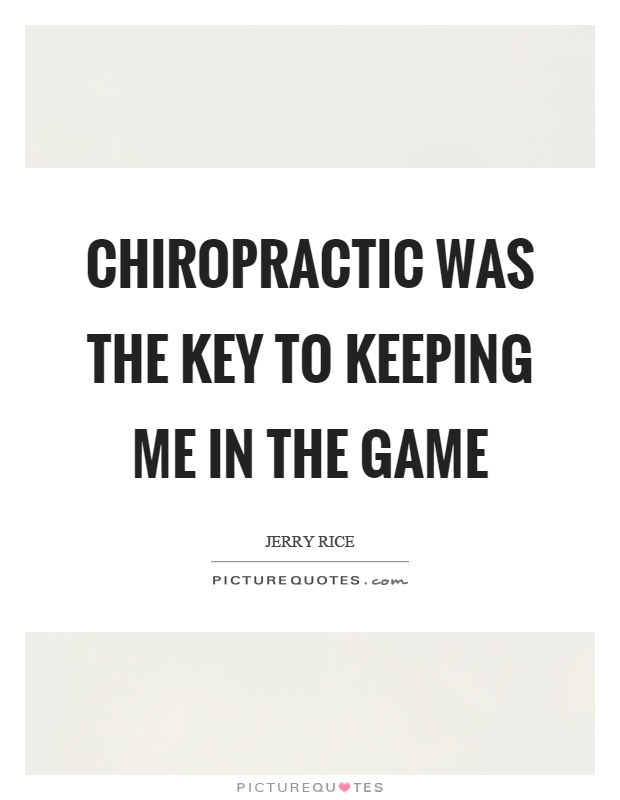 Chiropractic was the key to keeping me in the game Picture Quote #1
