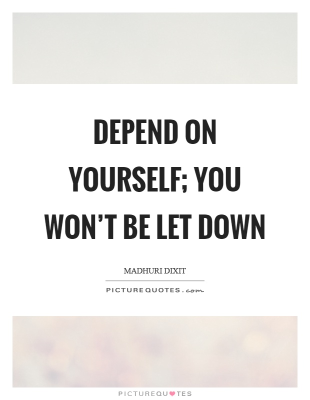 Depend on yourself; you won't be let down | Picture Quotes