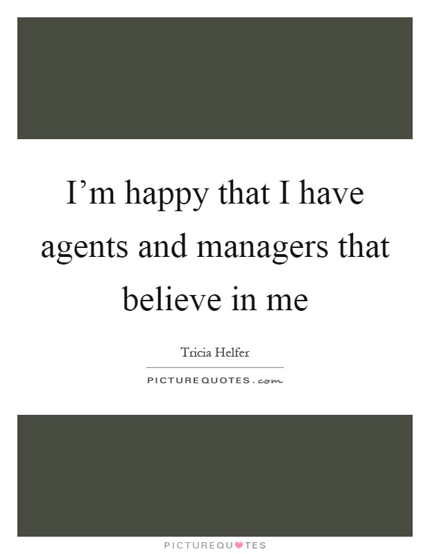 I'm happy that I have agents and managers that believe in me Picture Quote #1