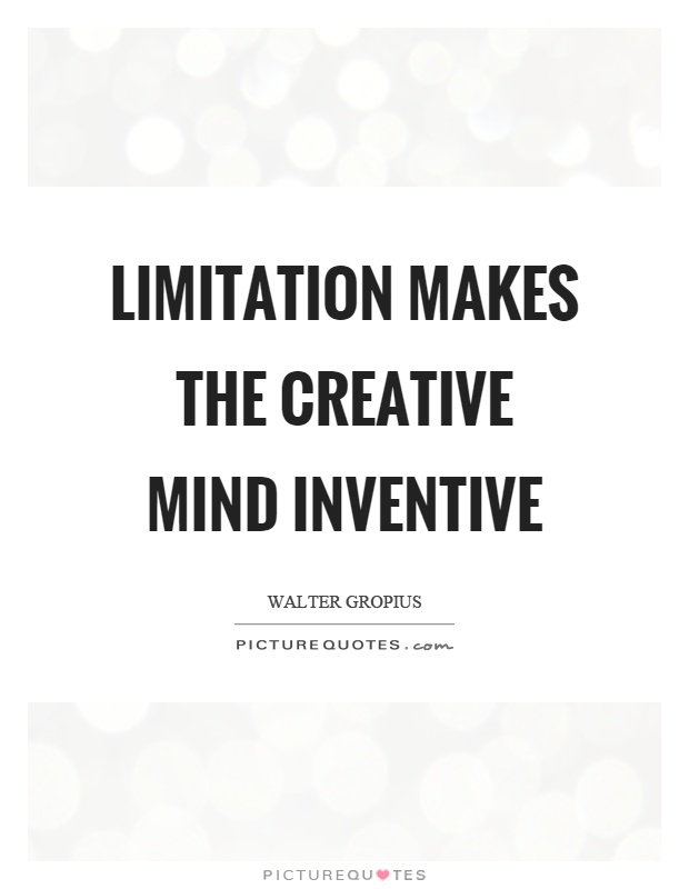 Limitation makes the creative mind inventive Picture Quote #1