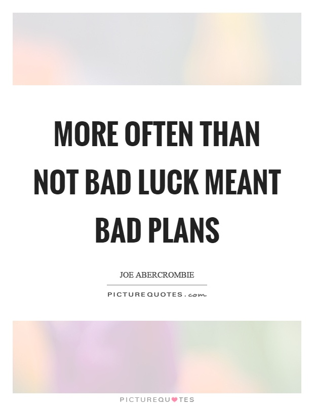 More often than not bad luck meant bad plans Picture Quote #1