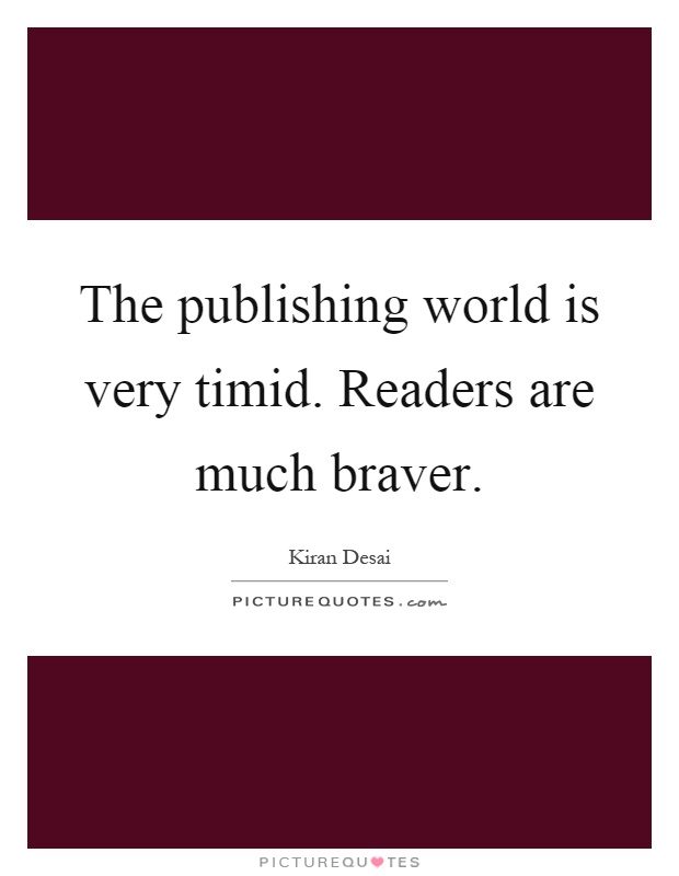 The publishing world is very timid. Readers are much braver Picture Quote #1
