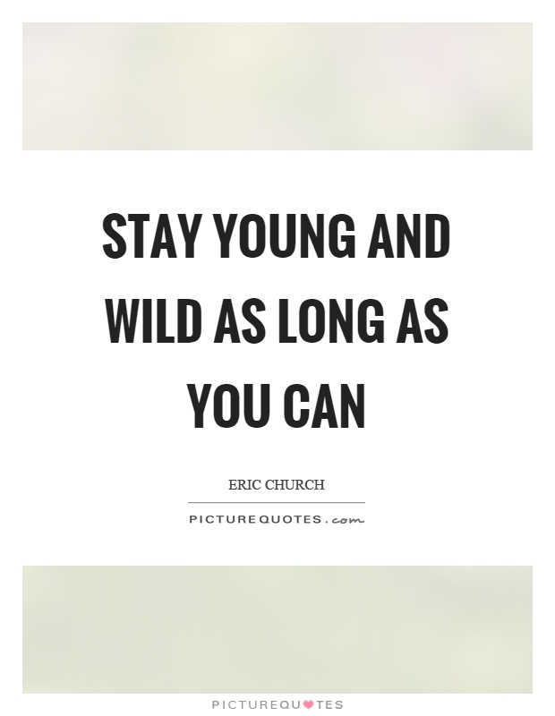 Stay young and wild as long as you can Picture Quote #1