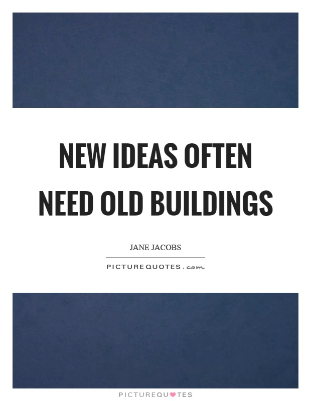 New ideas often need old buildings Picture Quote #1