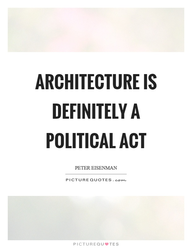 Architecture is definitely a political act Picture Quote #1