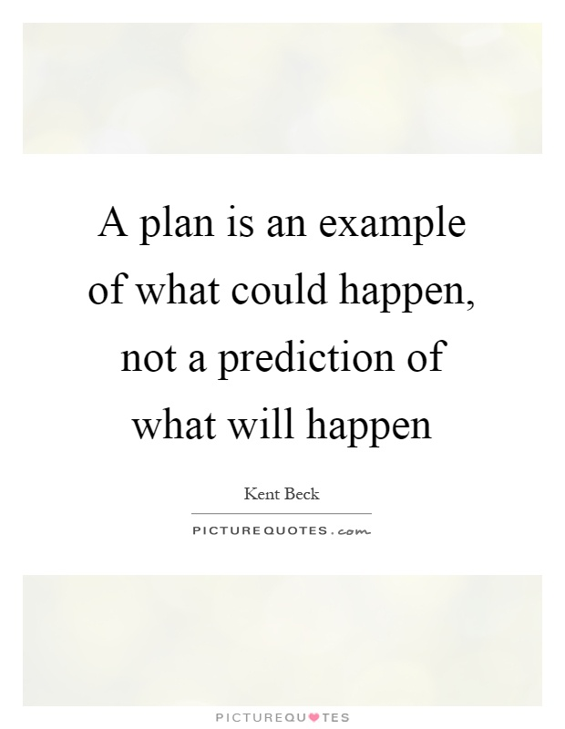 A plan is an example of what could happen, not a prediction of what will happen Picture Quote #1