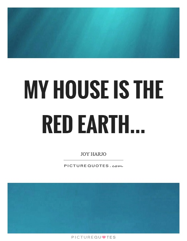 My house is the red earth Picture Quote #1