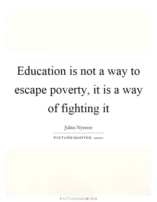 Education is not a way to escape poverty, it is a way of fighting it Picture Quote #1