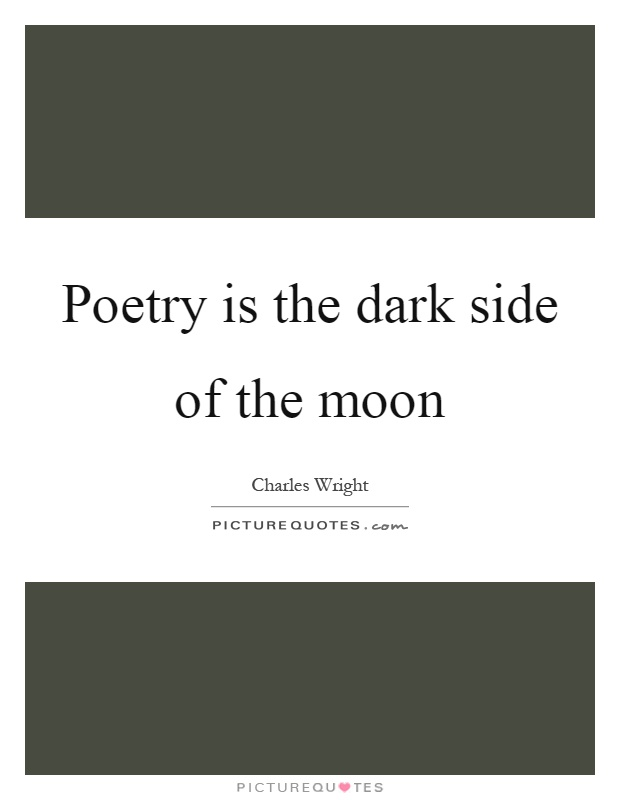 Poetry is the dark side of the moon Picture Quote #1