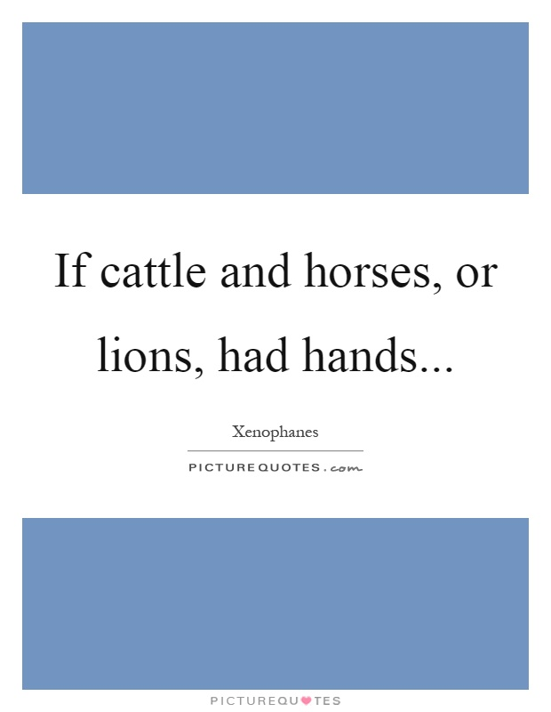If cattle and horses, or lions, had hands Picture Quote #1