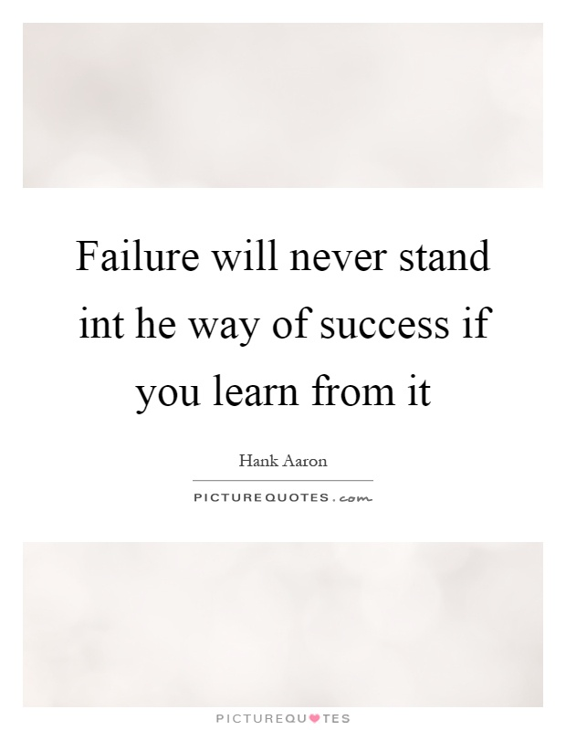 Failure will never stand int he way of success if you learn from it Picture Quote #1