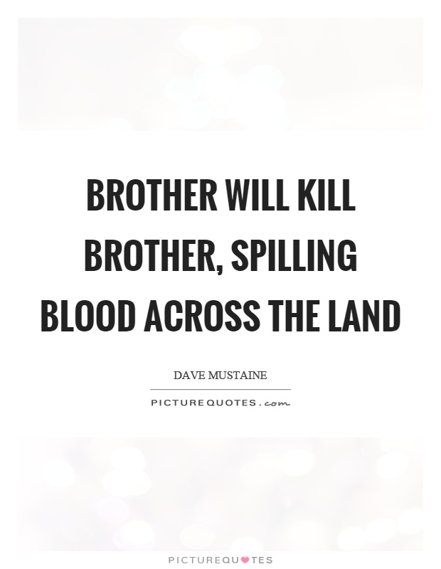 Brother will kill brother, spilling blood across the land Picture Quote #1