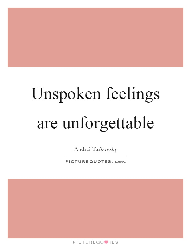 Unspoken feelings are unforgettable Picture Quote #1