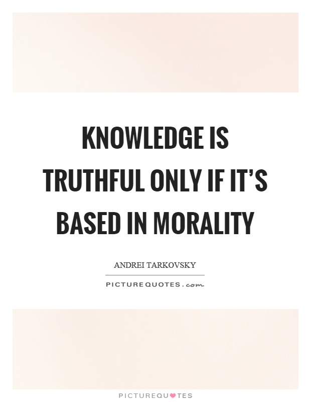 Knowledge is truthful only if it's based in morality Picture Quote #1