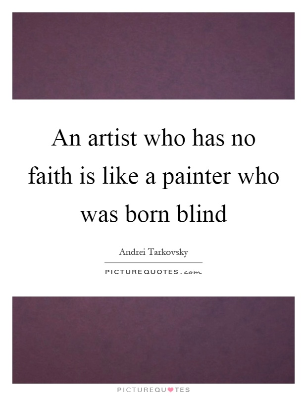 An artist who has no faith is like a painter who was born blind Picture Quote #1