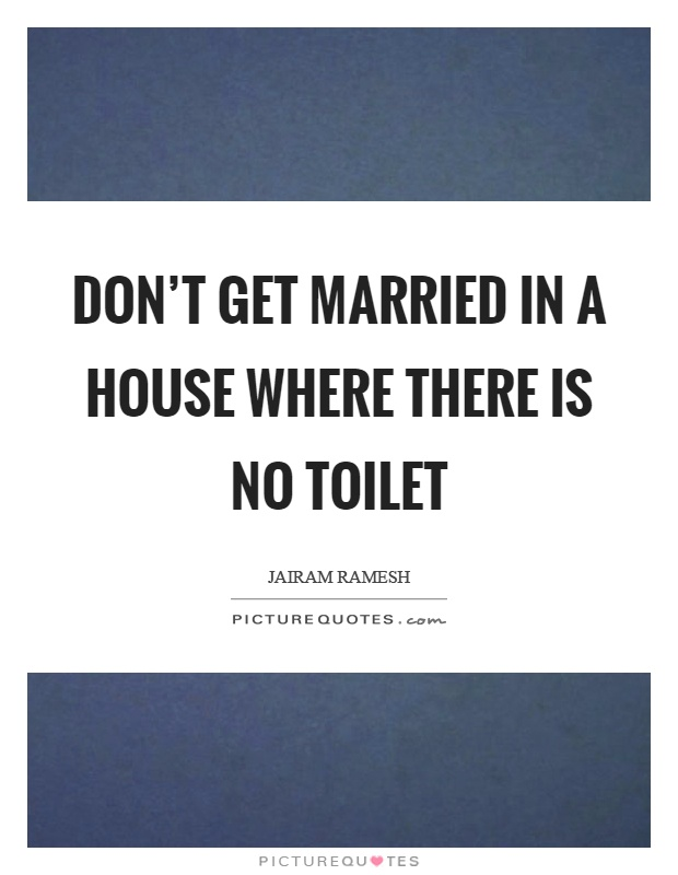 Don't get married in a house where there is no toilet Picture Quote #1