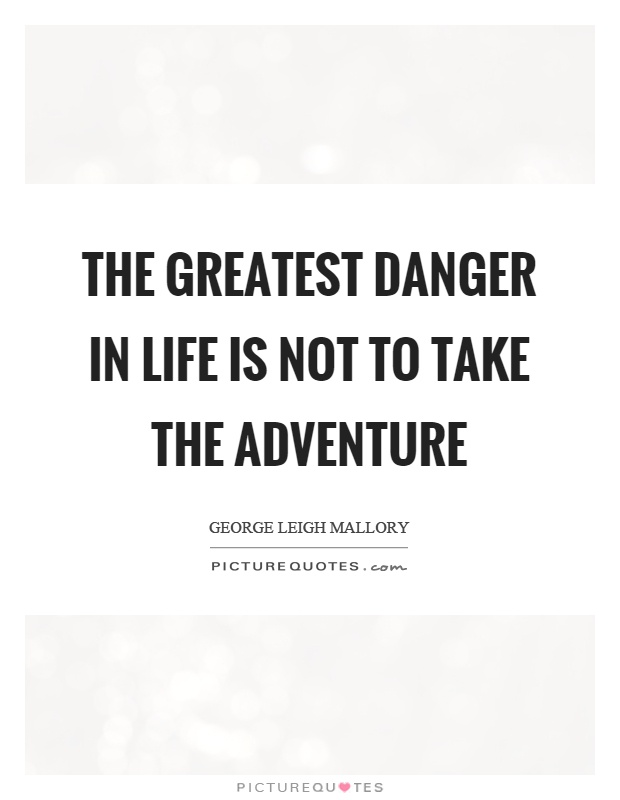 The greatest danger in life is not to take the adventure Picture Quote #1