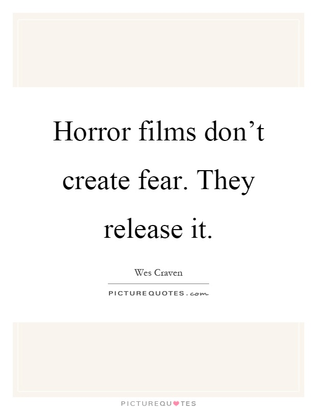 Horror films don't create fear. They release it Picture Quote #1