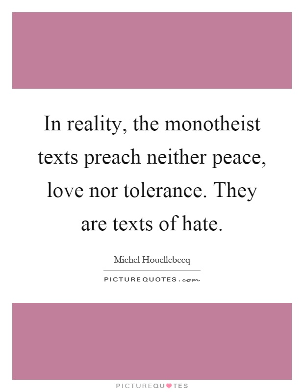 In reality, the monotheist texts preach neither peace, love nor tolerance. They are texts of hate Picture Quote #1