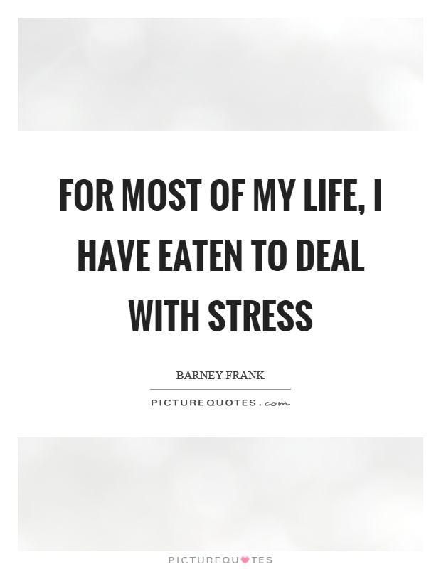 For most of my life, I have eaten to deal with stress Picture Quote #1