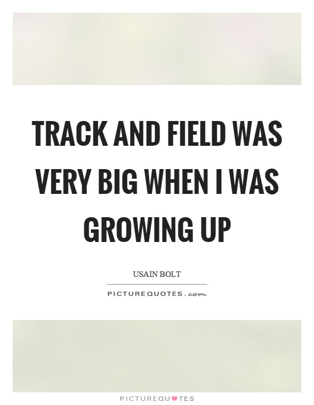 Track and field was very big when I was growing up Picture Quote #1