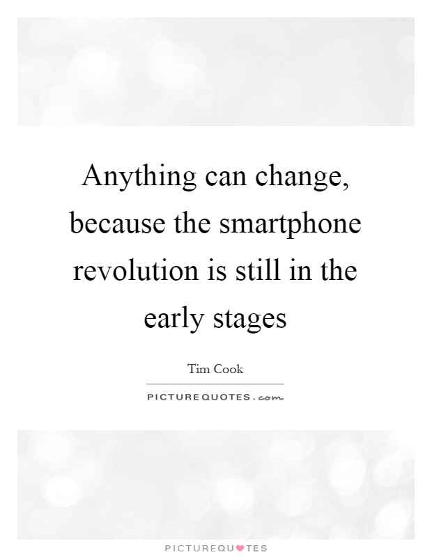 Anything can change, because the smartphone revolution is still in the early stages Picture Quote #1