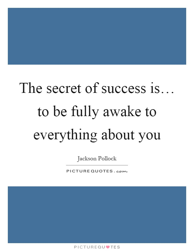 The secret of success is… to be fully awake to everything about you Picture Quote #1