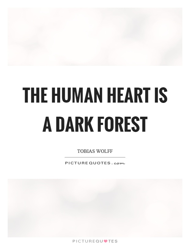 The human heart is a dark forest Picture Quote #1