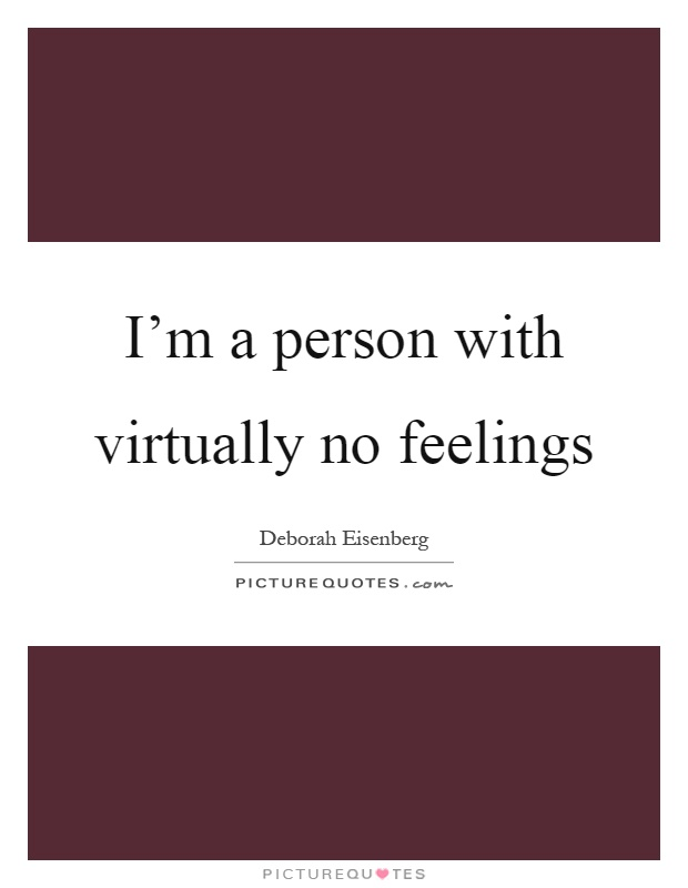 I'm a person with virtually no feelings Picture Quote #1