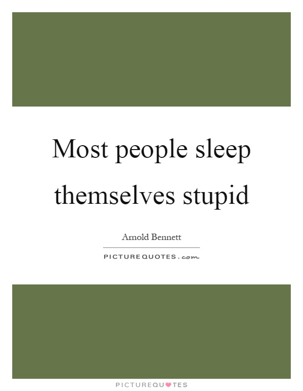 Most people sleep themselves stupid Picture Quote #1
