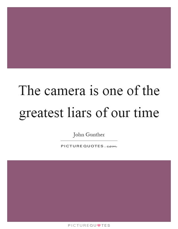 The camera is one of the greatest liars of our time Picture Quote #1