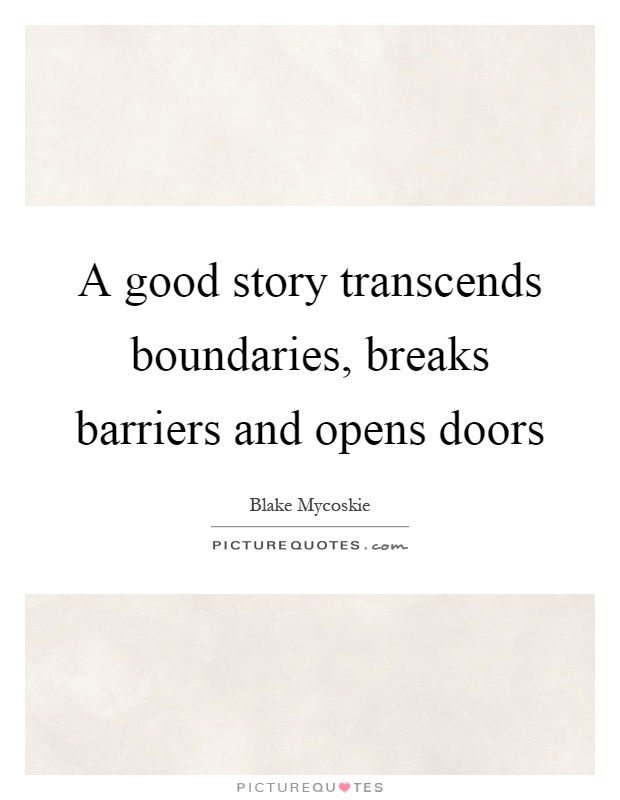 A good story transcends boundaries, breaks barriers and opens doors Picture Quote #1