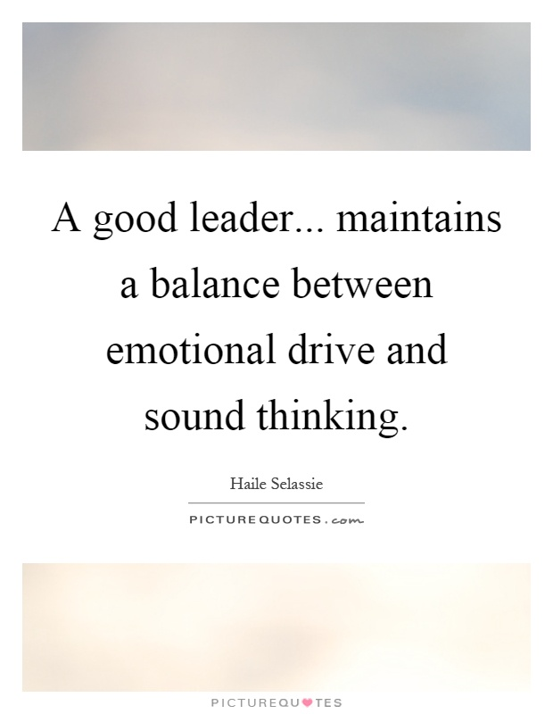 A good leader... maintains a balance between emotional drive and sound thinking Picture Quote #1