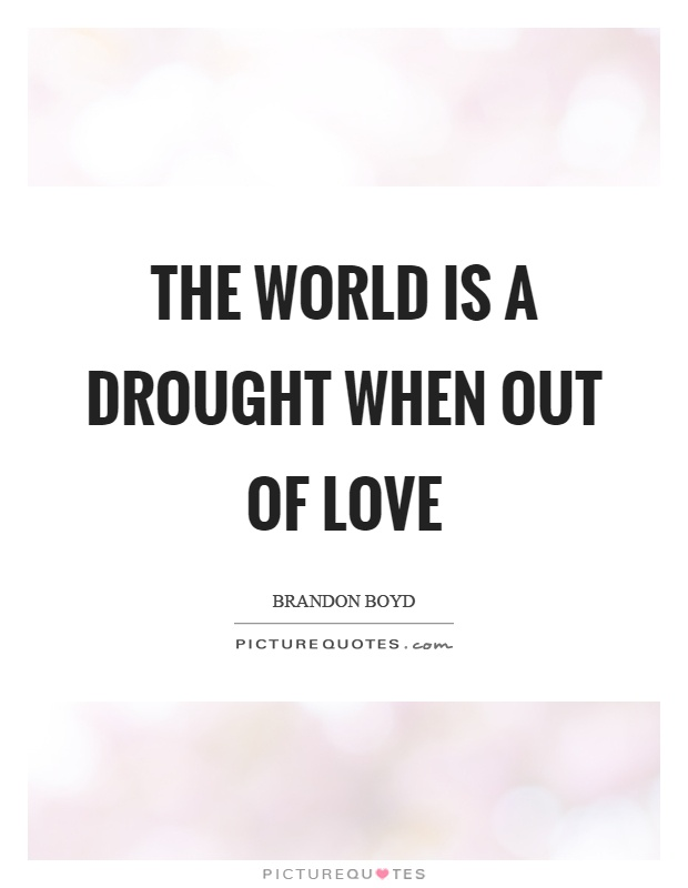The world is a drought when out of love Picture Quote #1