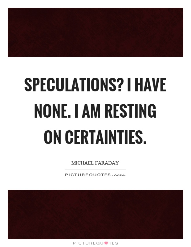 Speculations? I have none. I am resting on certainties Picture Quote #1