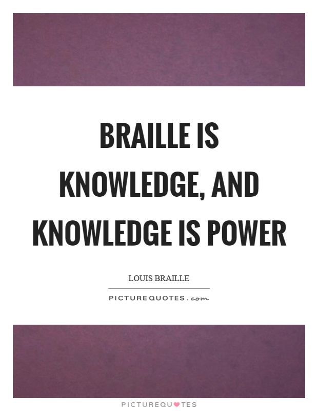 Braille is knowledge, and knowledge is power Picture Quote #1