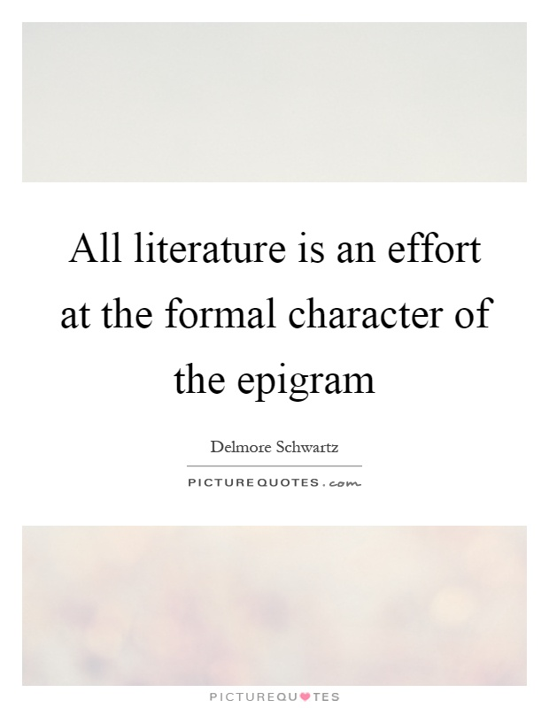 All literature is an effort at the formal character of the epigram Picture Quote #1