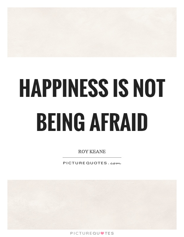 Happiness is not being afraid Picture Quote #1