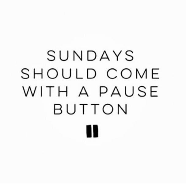 Sundays should come with a pause button Picture Quote #1