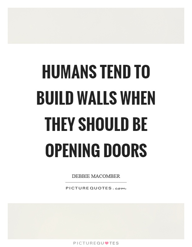 Humans tend to build walls when they should be opening doors Picture Quote #1