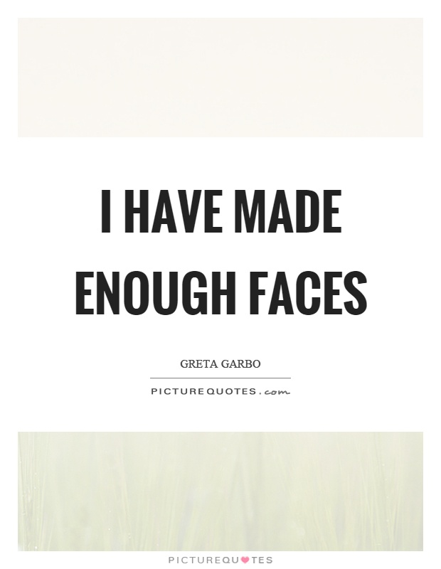 I have made enough faces Picture Quote #1