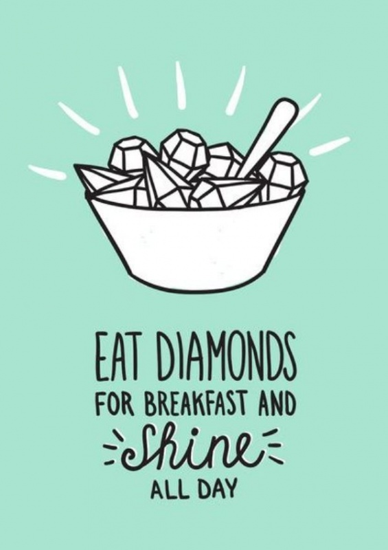 Eat diamonds for breakfast and shine all day Picture Quote #1