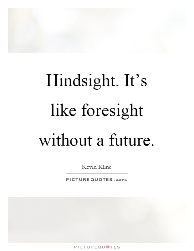 hindsight foresight quotes
