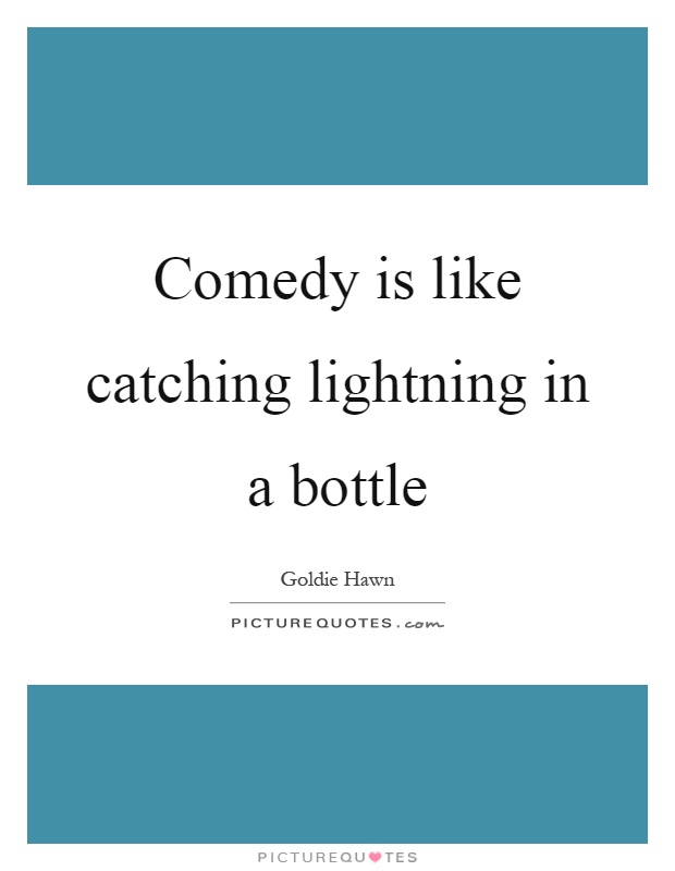Comedy is like catching lightning in a bottle Picture Quote #1