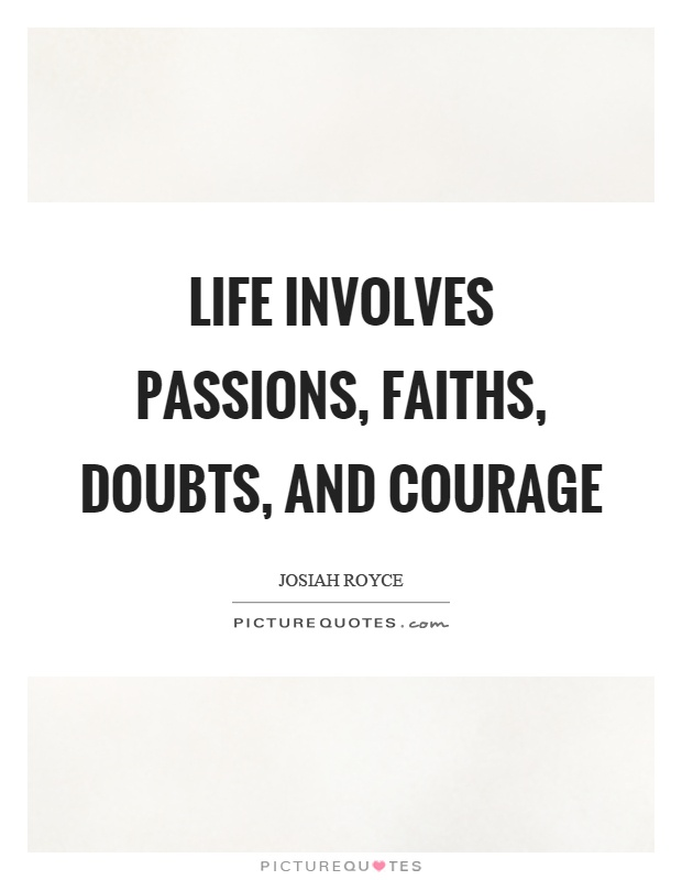 Life involves passions, faiths, doubts, and courage Picture Quote #1