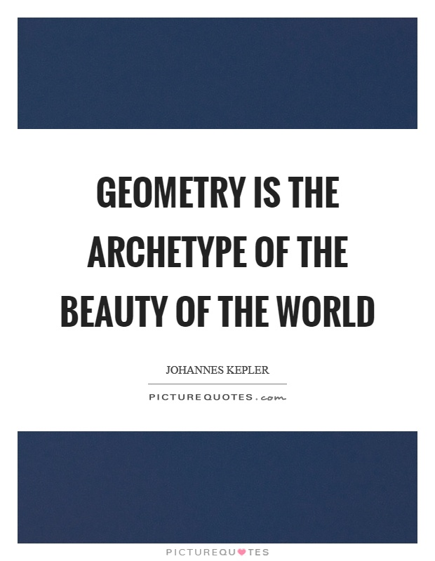 Geometry is the archetype of the beauty of the world Picture Quote #1