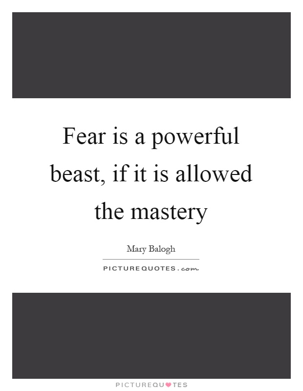 Fear is a powerful beast, if it is allowed the mastery Picture Quote #1