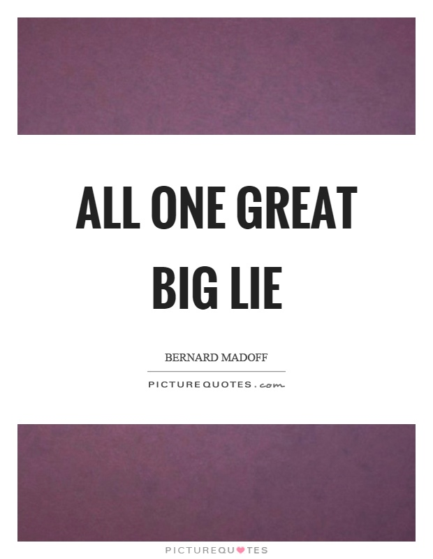 All one great big lie Picture Quote #1