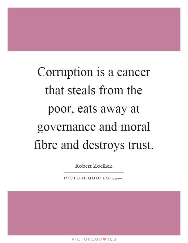 essay corruption the cancer of Corruption introduction corruption is a disease, a cancer that eats into the cultural, political and economic fabric of society, and destroys the functioning of vital organs.
