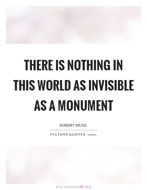 There is nothing in this world as invisible as a monument Picture Quote #1